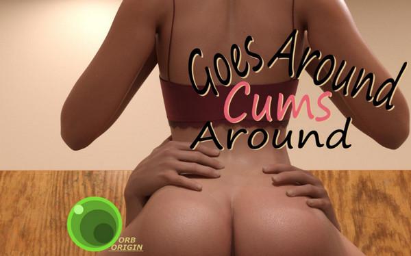 Goes Around, Cums Around